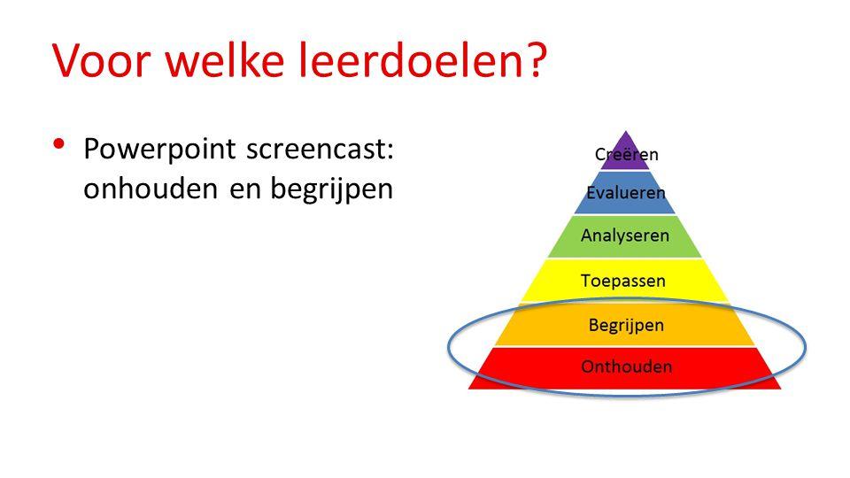 Voor welke leerdoelen? Powerpoint screencast: onhouden en begrijpen
