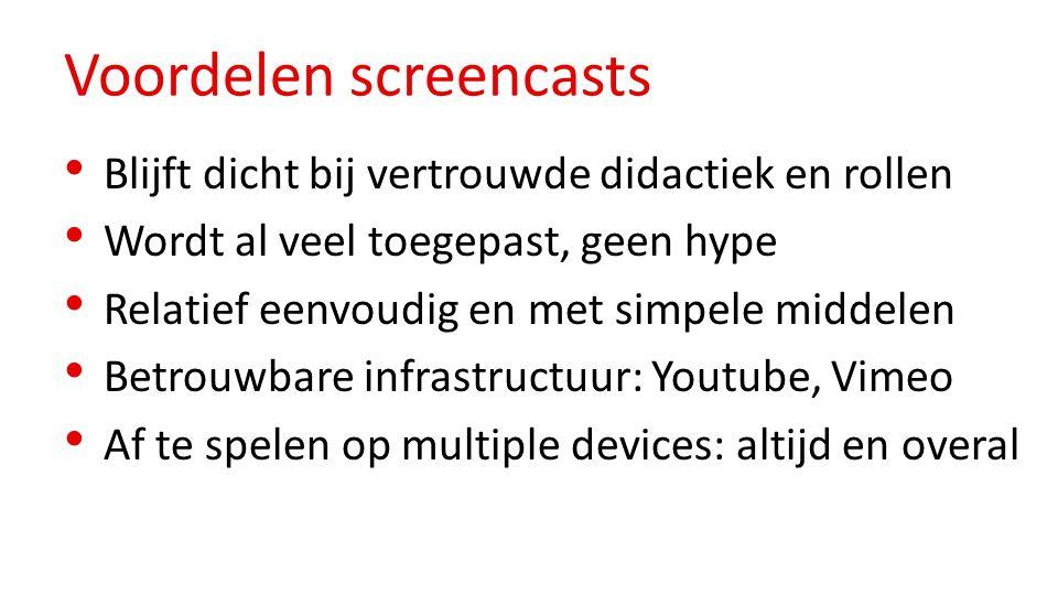 Voordelen screencasts Blijft dicht bij vertrouwde didactiek en rollen Wordt al veel toegepast, geen hype Relatief eenvoudig en met simpele middelen Betrouwbare infrastructuur: Youtube, Vimeo Af te spelen op multiple devices: altijd en overal