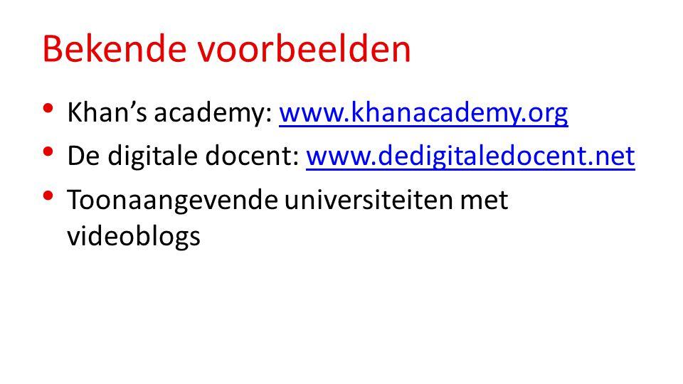 Bekende voorbeelden Khan's academy: www.khanacademy.orgwww.khanacademy.org De digitale docent: www.dedigitaledocent.netwww.dedigitaledocent.net Toonaangevende universiteiten met videoblogs