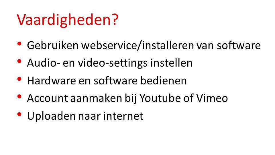 Vaardigheden? Gebruiken webservice/installeren van software Audio- en video-settings instellen Hardware en software bedienen Account aanmaken bij Yout