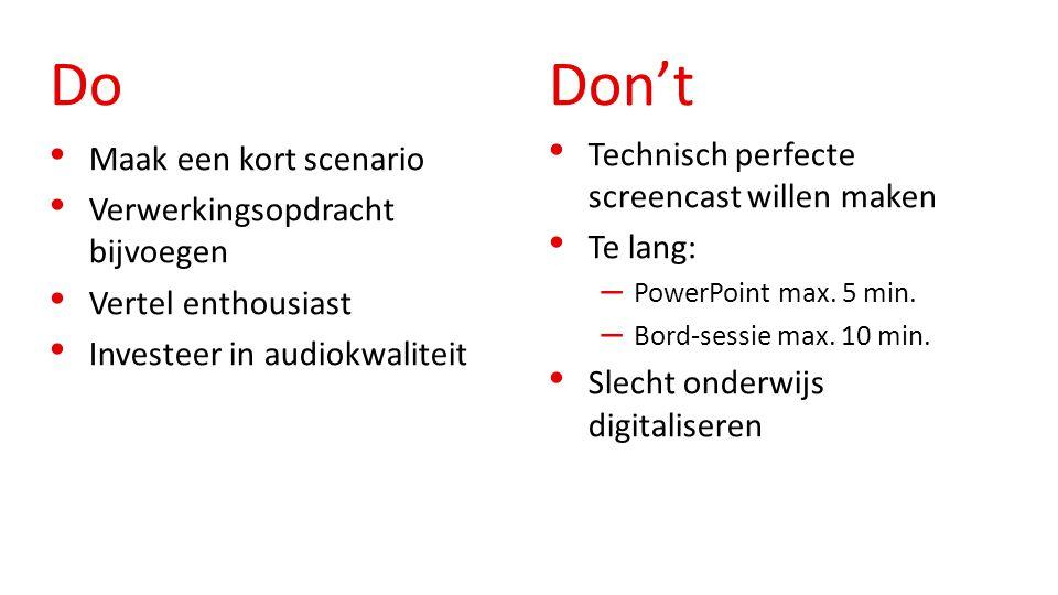 Do Technisch perfecte screencast willen maken Te lang: – PowerPoint max. 5 min. – Bord-sessie max. 10 min. Slecht onderwijs digitaliseren Maak een kor
