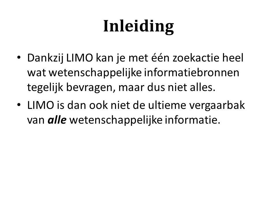 Inleiding Dankzij LIMO kan je met één zoekactie heel wat wetenschappelijke informatiebronnen tegelijk bevragen, maar dus niet alles. LIMO is dan ook n