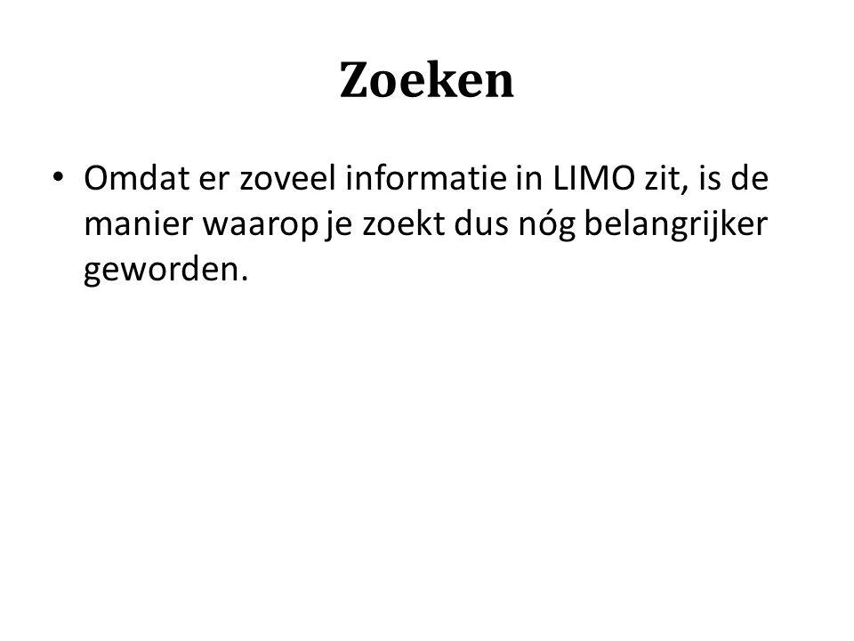 Zoeken Omdat er zoveel informatie in LIMO zit, is de manier waarop je zoekt dus nóg belangrijker geworden.
