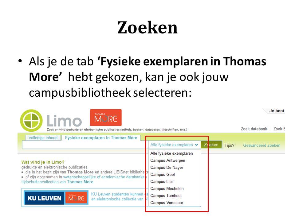 Zoeken Als je de tab 'Fysieke exemplaren in Thomas More' hebt gekozen, kan je ook jouw campusbibliotheek selecteren: