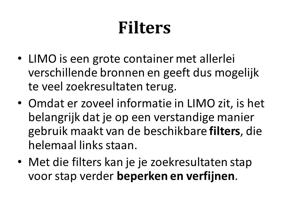 Filters LIMO is een grote container met allerlei verschillende bronnen en geeft dus mogelijk te veel zoekresultaten terug. Omdat er zoveel informatie