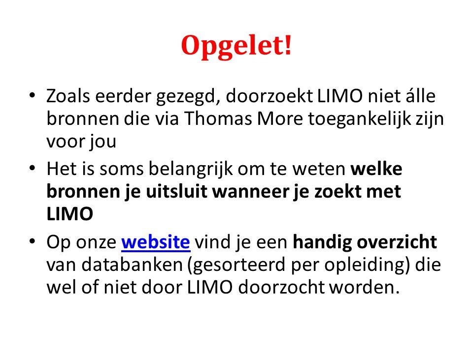 Opgelet! Zoals eerder gezegd, doorzoekt LIMO niet álle bronnen die via Thomas More toegankelijk zijn voor jou Het is soms belangrijk om te weten welke