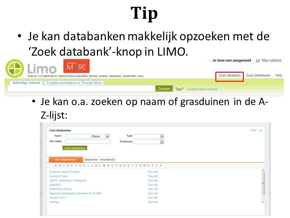 Tip Je kan databanken makkelijk opzoeken met de 'Zoek databank'-knop in LIMO. Je kan o.a. zoeken op naam of grasduinen in de A- Z-lijst: