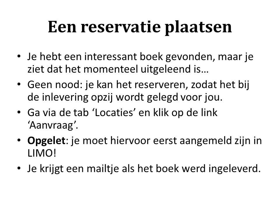 Een reservatie plaatsen Je hebt een interessant boek gevonden, maar je ziet dat het momenteel uitgeleend is… Geen nood: je kan het reserveren, zodat h