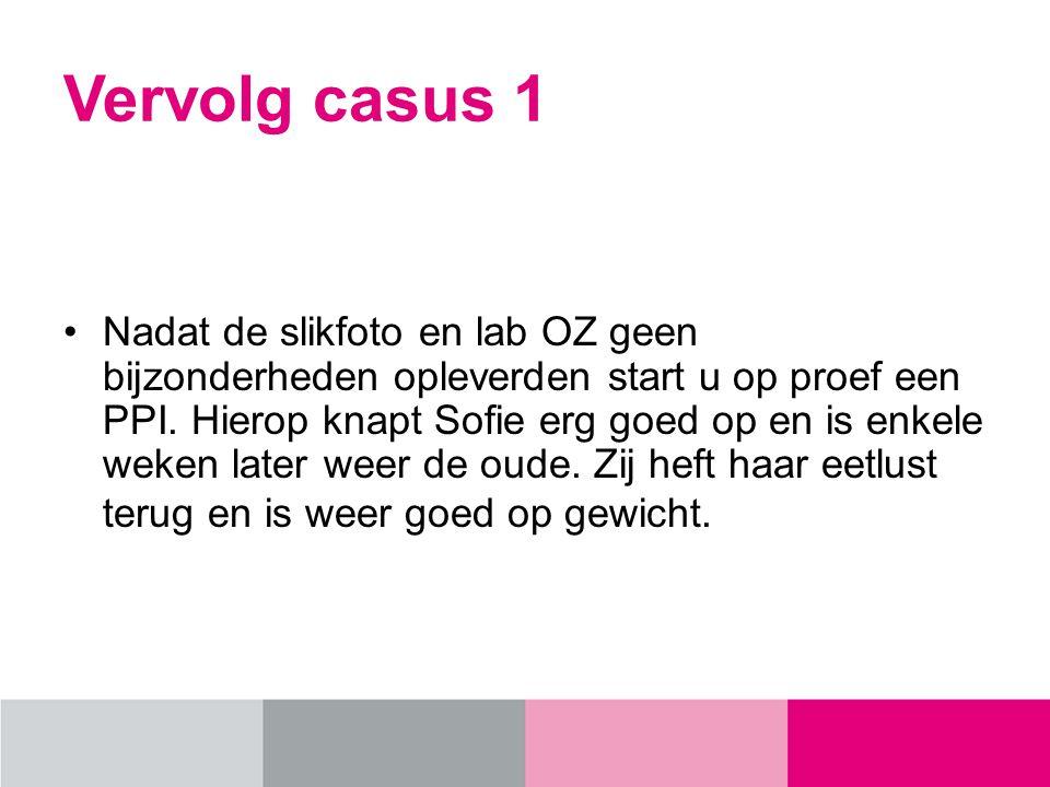 Vervolg casus 1 Nadat de slikfoto en lab OZ geen bijzonderheden opleverden start u op proef een PPI.