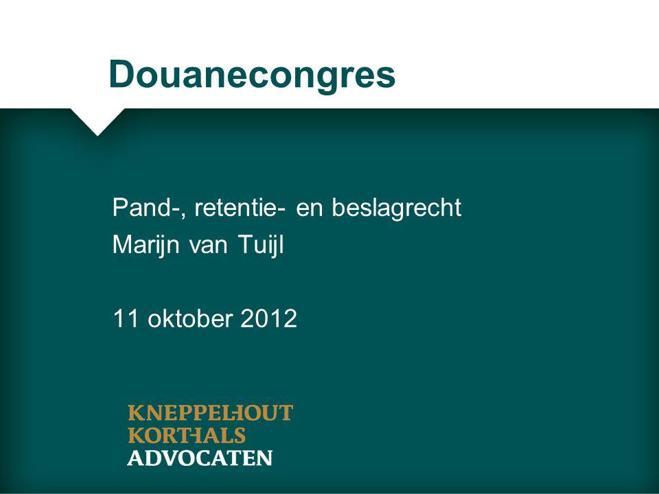 Douanecongres Pand-, retentie- en beslagrecht Marijn van Tuijl 11 oktober 2012