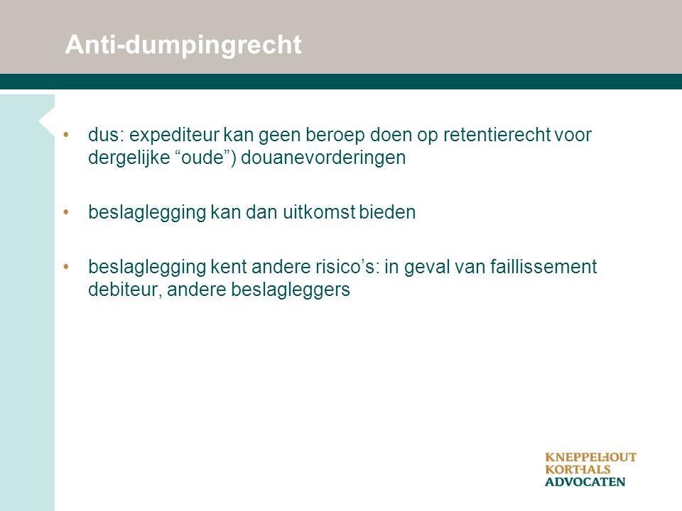 """Anti-dumpingrecht dus: expediteur kan geen beroep doen op retentierecht voor dergelijke """"oude"""") douanevorderingen beslaglegging kan dan uitkomst biede"""