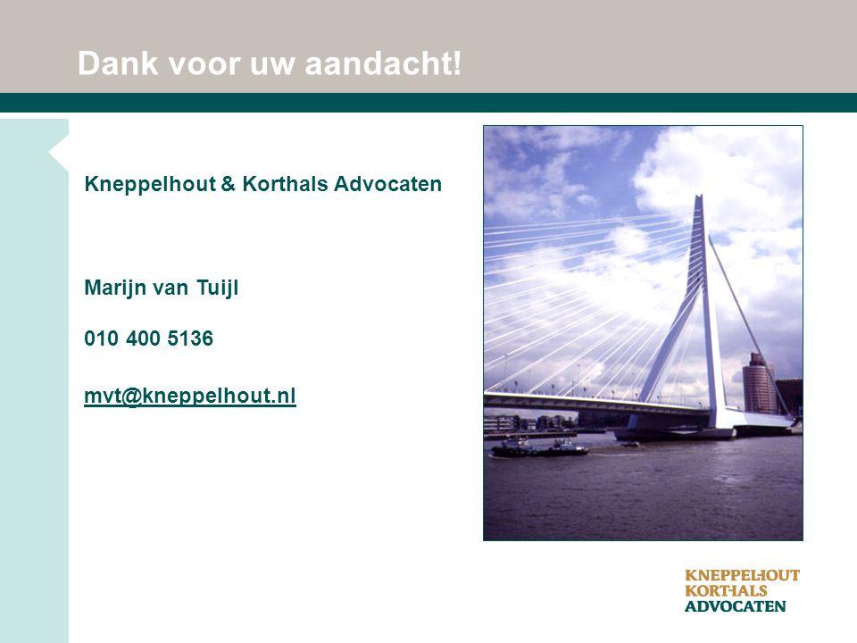 Dank voor uw aandacht! Kneppelhout & Korthals Advocaten Marijn van Tuijl 010 400 5136 mvt@kneppelhout.nl