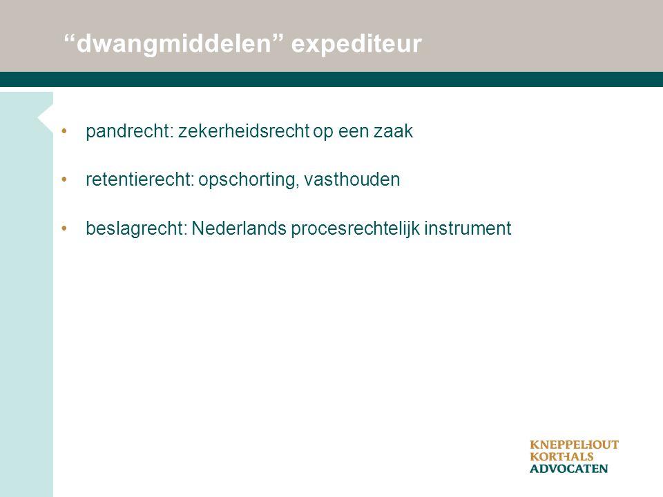 """""""dwangmiddelen"""" expediteur pandrecht: zekerheidsrecht op een zaak retentierecht: opschorting, vasthouden beslagrecht: Nederlands procesrechtelijk inst"""