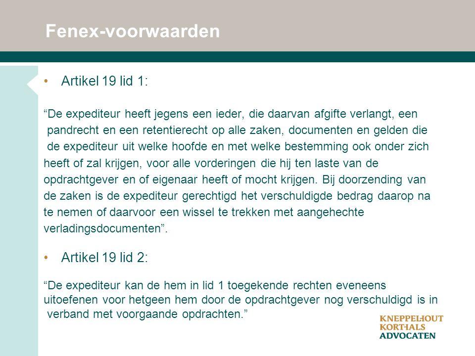 """Fenex-voorwaarden Artikel 19 lid 1: """"De expediteur heeft jegens een ieder, die daarvan afgifte verlangt, een pandrecht en een retentierecht op alle za"""