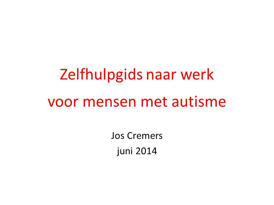 Zelfhulpgids naar werk voor mensen met autisme Jos Cremers juni 2014