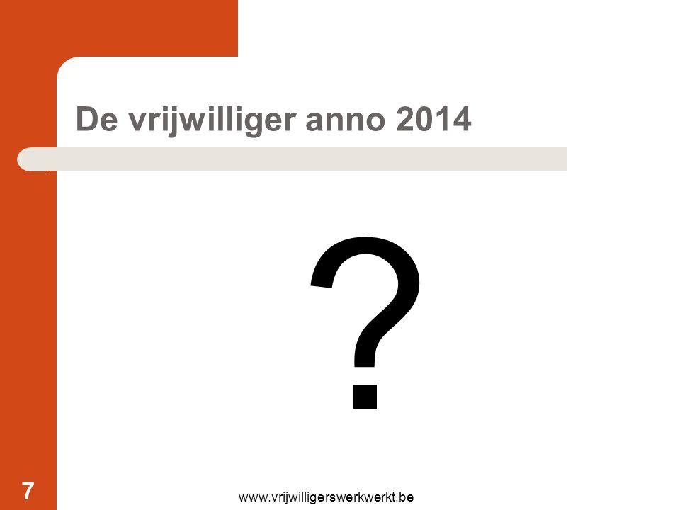 De vrijwilliger anno 2014 ? www.vrijwilligerswerkwerkt.be 7