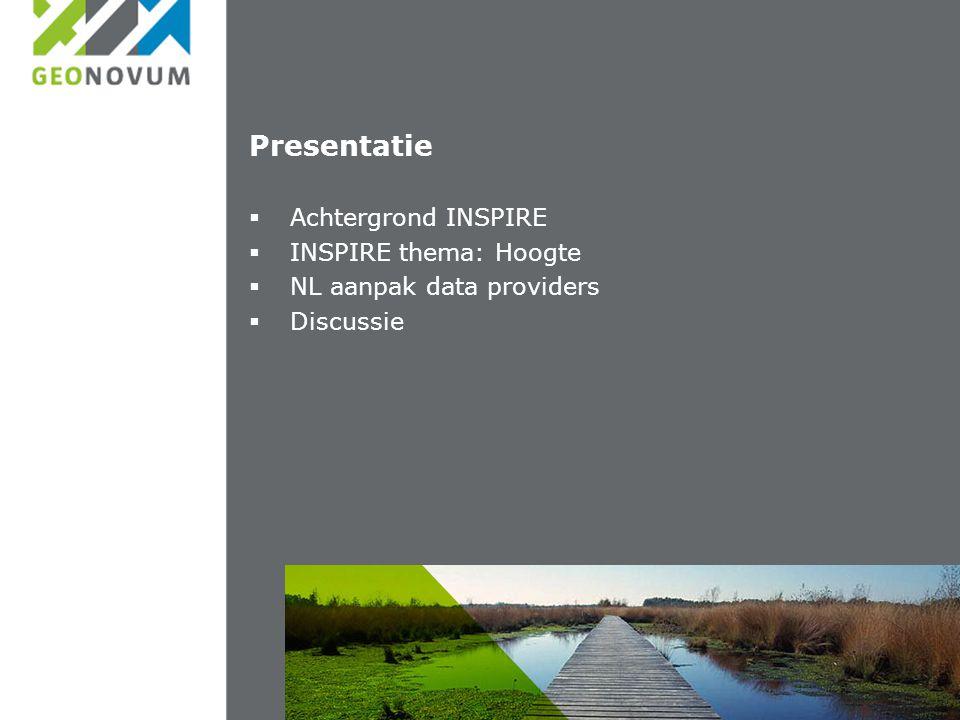 Presentatie  Achtergrond INSPIRE  INSPIRE thema: Hoogte  NL aanpak data providers  Discussie