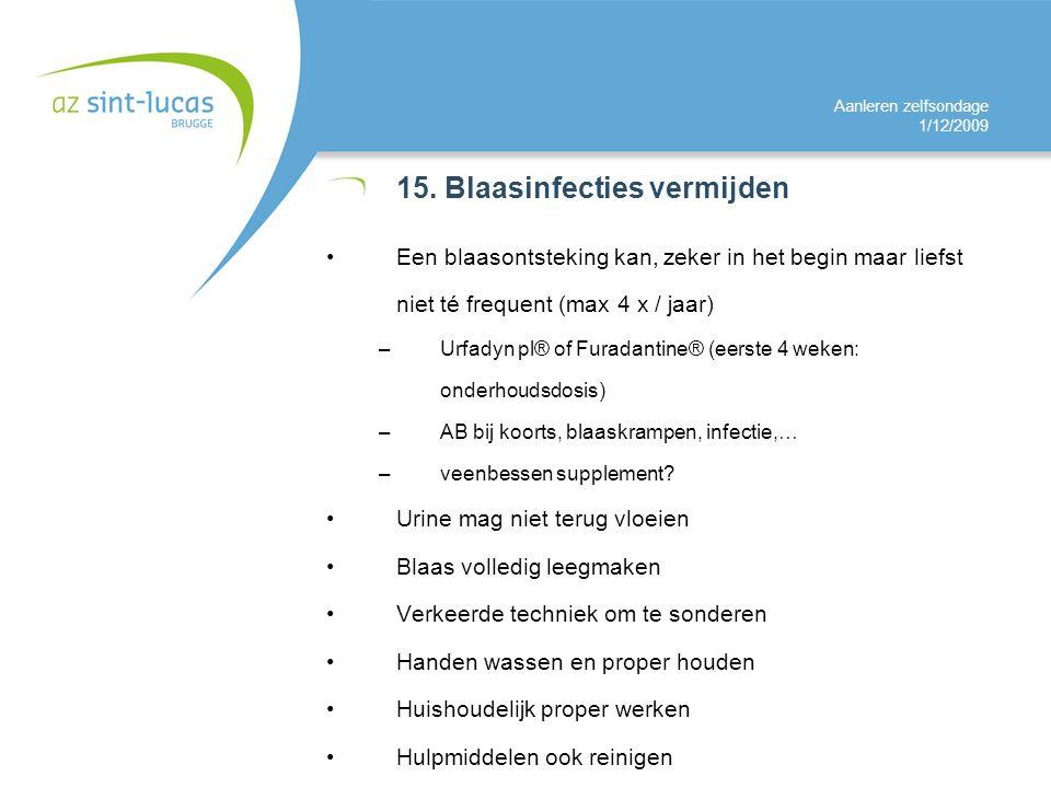 Aanleren zelfsondage 1/12/2009 15. Blaasinfecties vermijden Een blaasontsteking kan, zeker in het begin maar liefst niet té frequent (max 4 x / jaar)