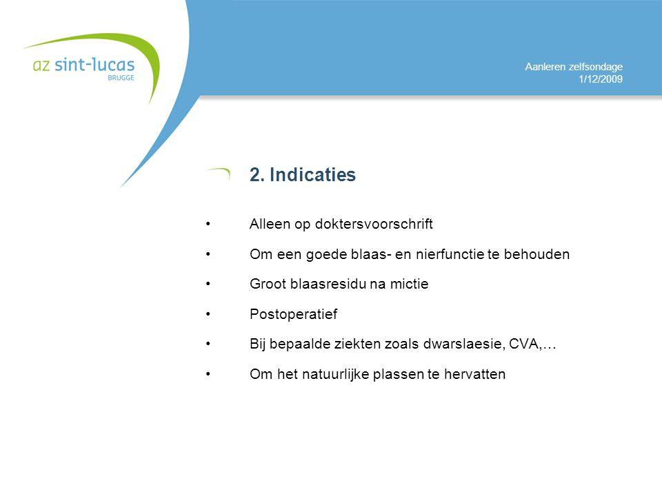 Aanleren zelfsondage 1/12/2009 2. Indicaties Alleen op doktersvoorschrift Om een goede blaas- en nierfunctie te behouden Groot blaasresidu na mictie P