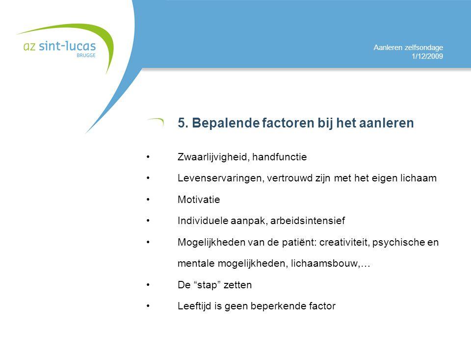 Aanleren zelfsondage 1/12/2009 5. Bepalende factoren bij het aanleren Zwaarlijvigheid, handfunctie Levenservaringen, vertrouwd zijn met het eigen lich