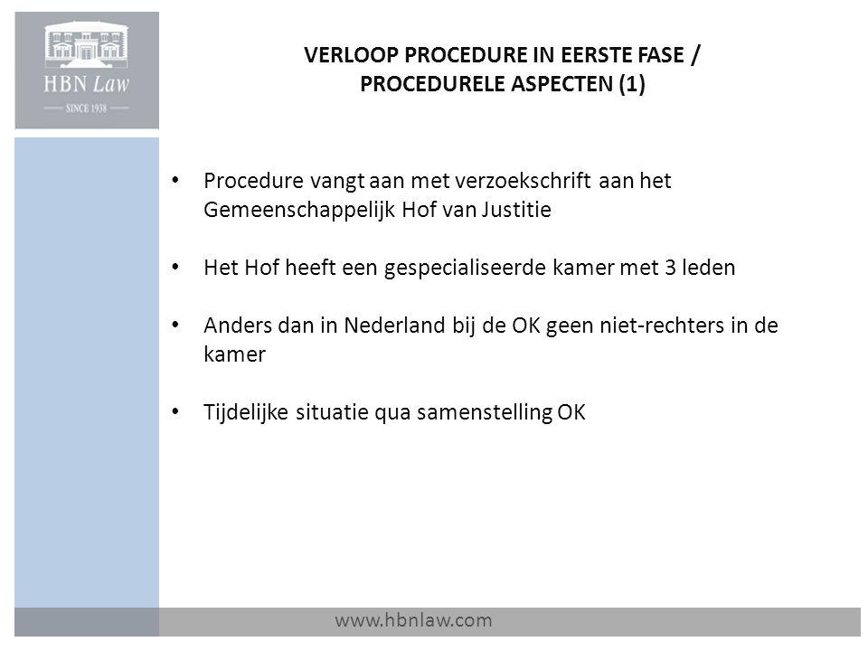 VERLOOP PROCEDURE IN EERSTE FASE / PROCEDURELE ASPECTEN (1) www.hbnlaw.com Procedure vangt aan met verzoekschrift aan het Gemeenschappelijk Hof van Justitie Het Hof heeft een gespecialiseerde kamer met 3 leden Anders dan in Nederland bij de OK geen niet-rechters in de kamer Tijdelijke situatie qua samenstelling OK