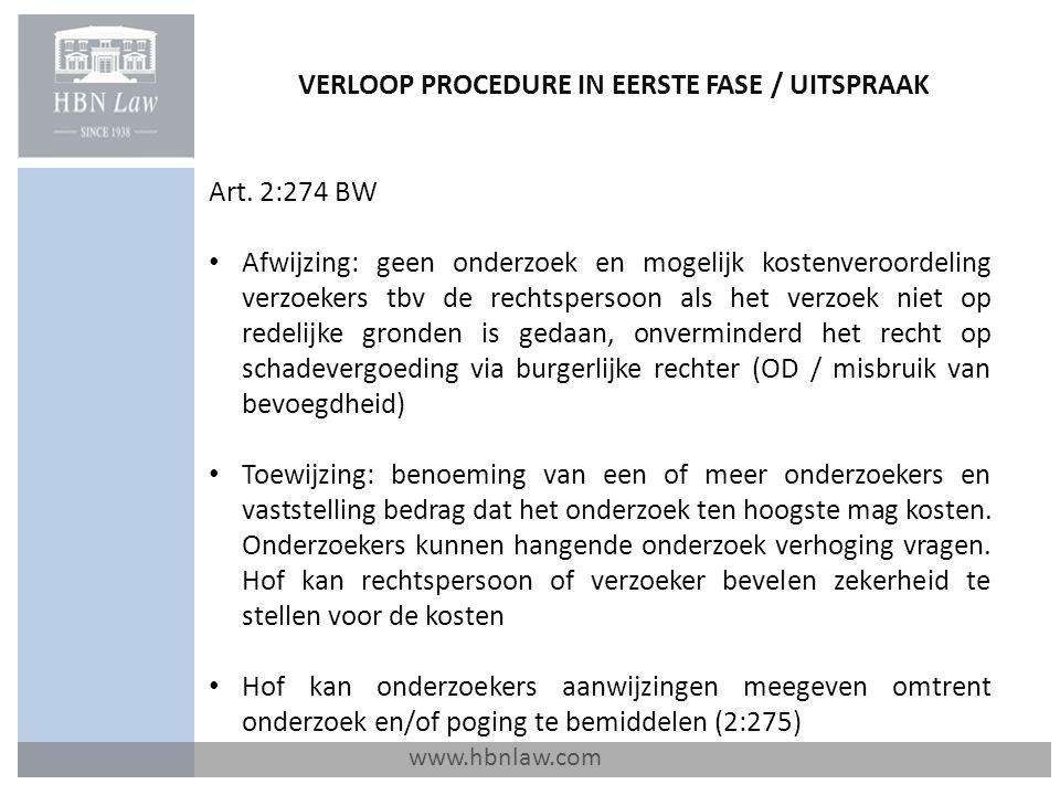 VERLOOP PROCEDURE IN EERSTE FASE / UITSPRAAK www.hbnlaw.com Art. 2:274 BW Afwijzing: geen onderzoek en mogelijk kostenveroordeling verzoekers tbv de r