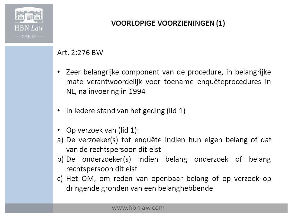 VOORLOPIGE VOORZIENINGEN (1) www.hbnlaw.com Art. 2:276 BW Zeer belangrijke component van de procedure, in belangrijke mate verantwoordelijk voor toena