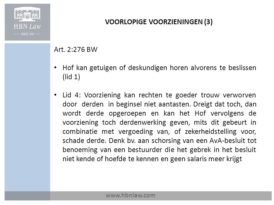 VOORLOPIGE VOORZIENINGEN (3) www.hbnlaw.com Art. 2:276 BW Hof kan getuigen of deskundigen horen alvorens te beslissen (lid 1) Lid 4: Voorziening kan r