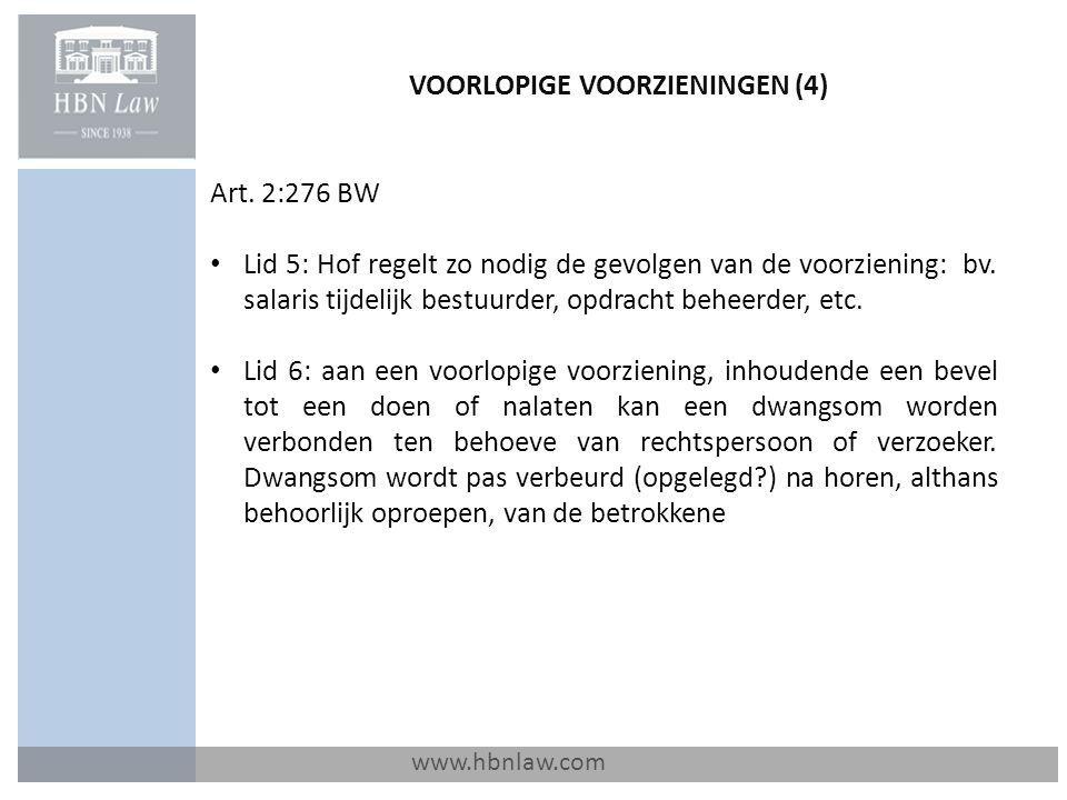 VOORLOPIGE VOORZIENINGEN (4) www.hbnlaw.com Art. 2:276 BW Lid 5: Hof regelt zo nodig de gevolgen van de voorziening: bv. salaris tijdelijk bestuurder,