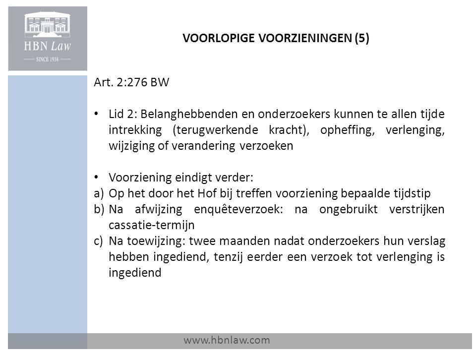 VOORLOPIGE VOORZIENINGEN (5) www.hbnlaw.com Art. 2:276 BW Lid 2: Belanghebbenden en onderzoekers kunnen te allen tijde intrekking (terugwerkende krach