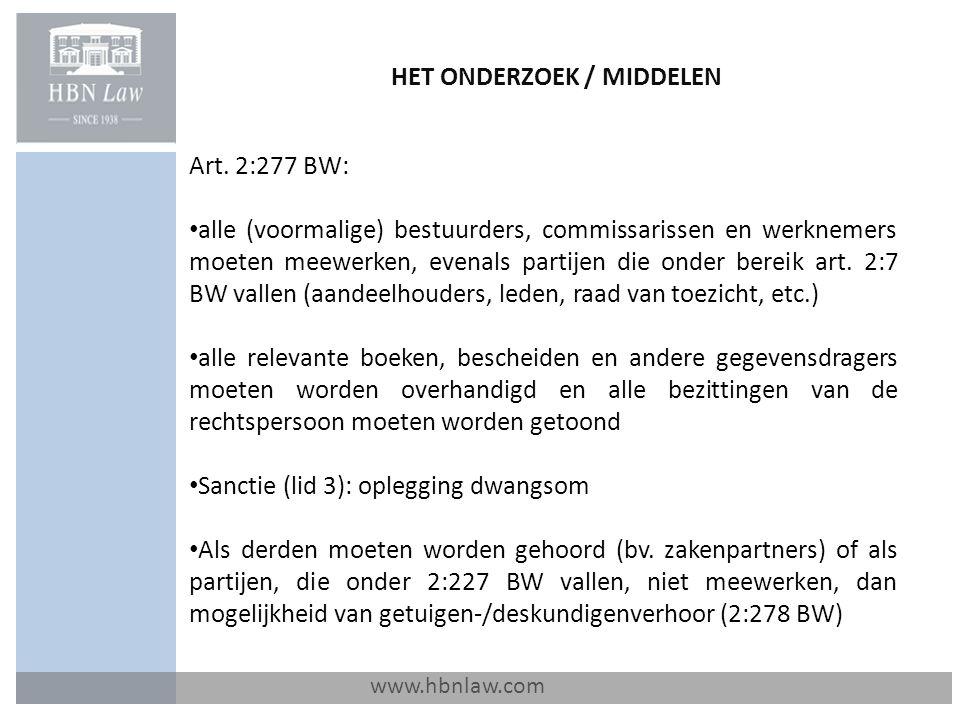 HET ONDERZOEK / MIDDELEN www.hbnlaw.com Art. 2:277 BW: alle (voormalige) bestuurders, commissarissen en werknemers moeten meewerken, evenals partijen