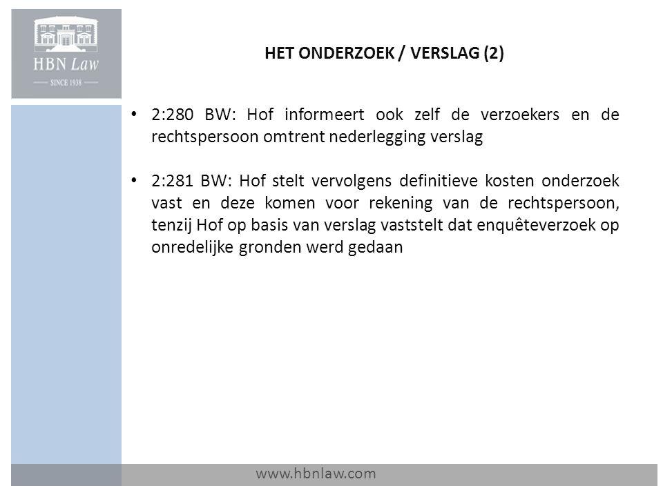 HET ONDERZOEK / VERSLAG (2) www.hbnlaw.com 2:280 BW: Hof informeert ook zelf de verzoekers en de rechtspersoon omtrent nederlegging verslag 2:281 BW: