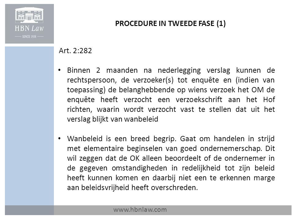 PROCEDURE IN TWEEDE FASE (1) www.hbnlaw.com Art. 2:282 Binnen 2 maanden na nederlegging verslag kunnen de rechtspersoon, de verzoeker(s) tot enquête e