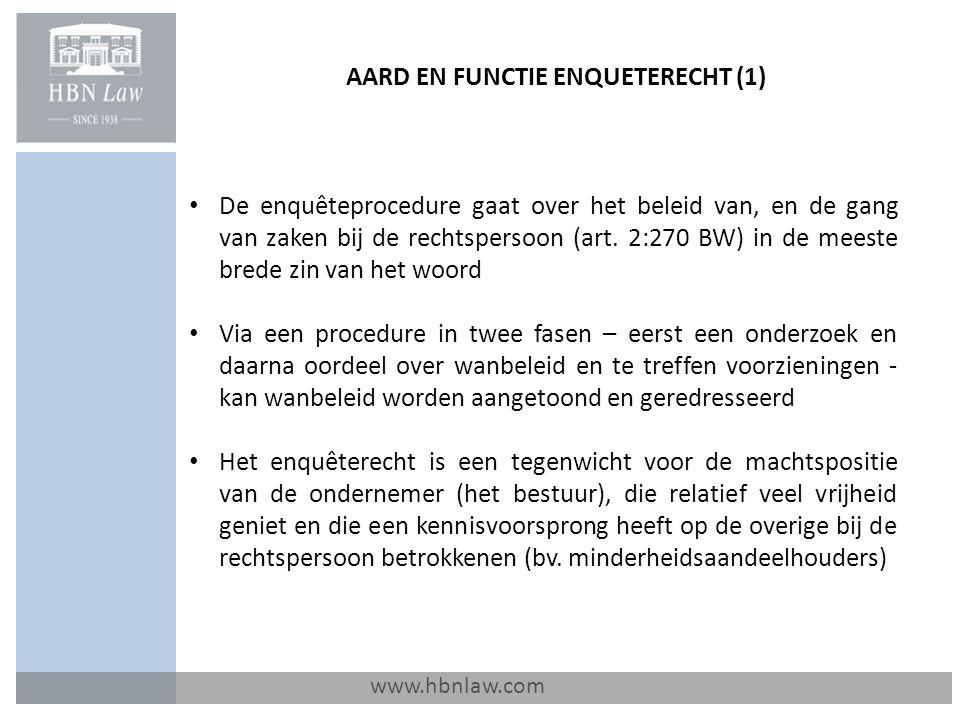 AARD EN FUNCTIE ENQUETERECHT (1) www.hbnlaw.com De enquêteprocedure gaat over het beleid van, en de gang van zaken bij de rechtspersoon (art. 2:270 BW