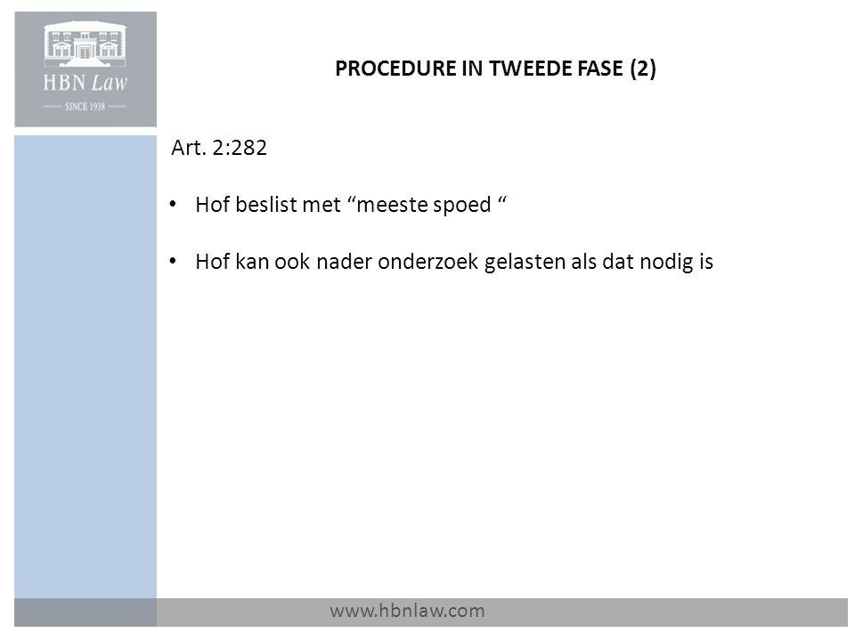 """PROCEDURE IN TWEEDE FASE (2) www.hbnlaw.com Art. 2:282 Hof beslist met """"meeste spoed """" Hof kan ook nader onderzoek gelasten als dat nodig is"""