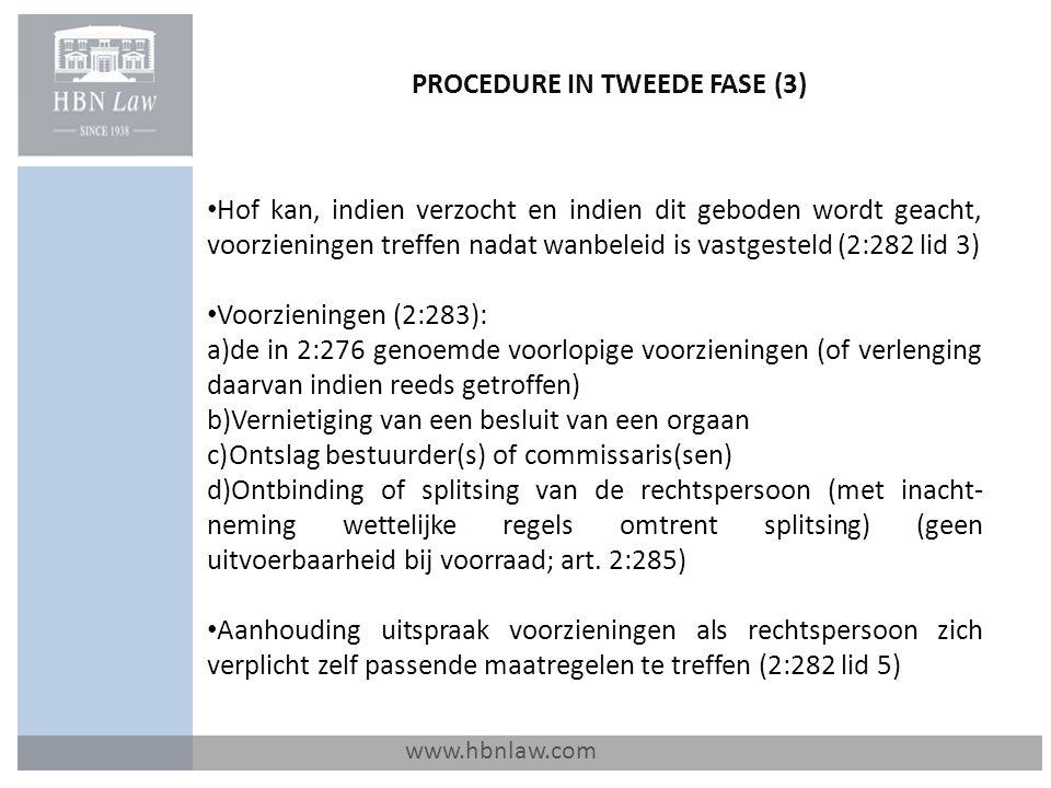 PROCEDURE IN TWEEDE FASE (3) www.hbnlaw.com Hof kan, indien verzocht en indien dit geboden wordt geacht, voorzieningen treffen nadat wanbeleid is vastgesteld (2:282 lid 3) Voorzieningen (2:283): a)de in 2:276 genoemde voorlopige voorzieningen (of verlenging daarvan indien reeds getroffen) b)Vernietiging van een besluit van een orgaan c)Ontslag bestuurder(s) of commissaris(sen) d)Ontbinding of splitsing van de rechtspersoon (met inacht- neming wettelijke regels omtrent splitsing) (geen uitvoerbaarheid bij voorraad; art.