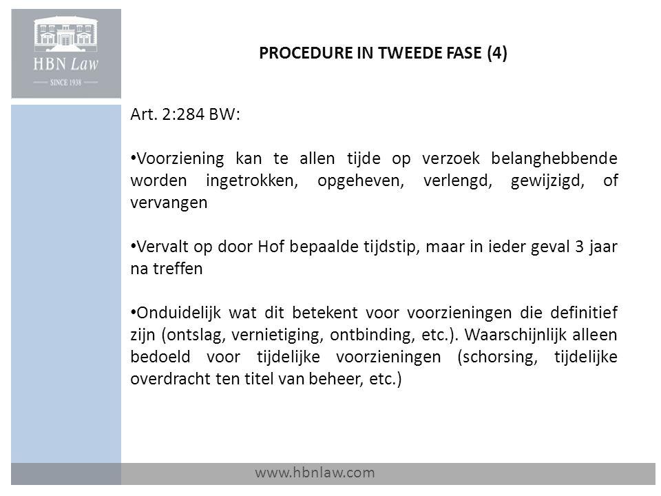 PROCEDURE IN TWEEDE FASE (4) www.hbnlaw.com Art. 2:284 BW: Voorziening kan te allen tijde op verzoek belanghebbende worden ingetrokken, opgeheven, ver