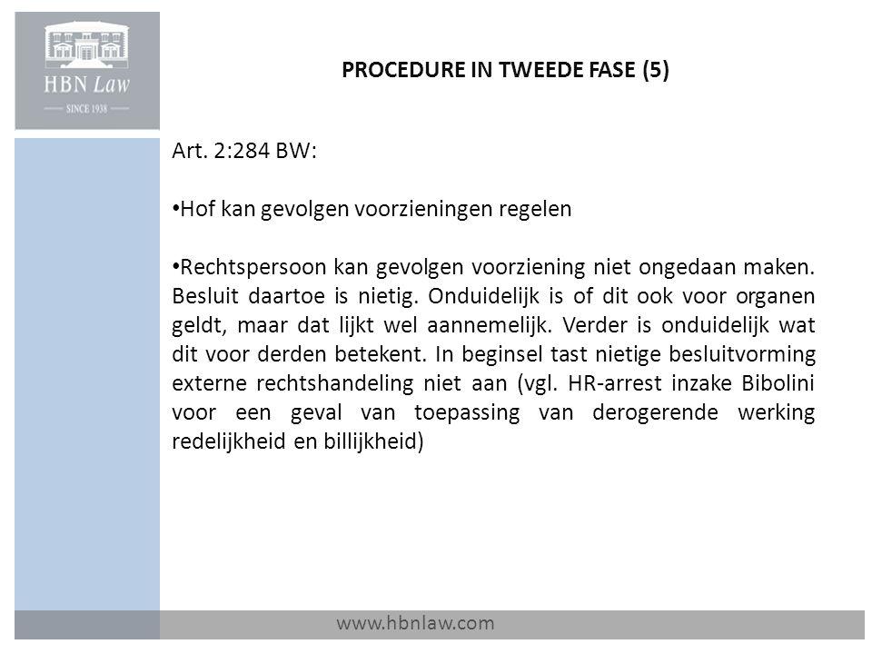 PROCEDURE IN TWEEDE FASE (5) www.hbnlaw.com Art. 2:284 BW: Hof kan gevolgen voorzieningen regelen Rechtspersoon kan gevolgen voorziening niet ongedaan