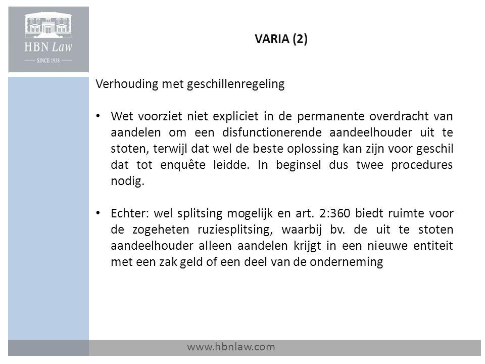 VARIA (2) www.hbnlaw.com Verhouding met geschillenregeling Wet voorziet niet expliciet in de permanente overdracht van aandelen om een disfunctionerende aandeelhouder uit te stoten, terwijl dat wel de beste oplossing kan zijn voor geschil dat tot enquête leidde.