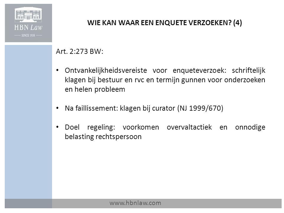 WIE KAN WAAR EEN ENQUETE VERZOEKEN? (4) www.hbnlaw.com Art. 2:273 BW: Ontvankelijkheidsvereiste voor enqueteverzoek: schriftelijk klagen bij bestuur e
