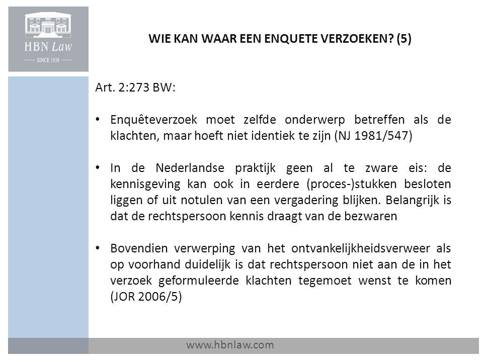 WIE KAN WAAR EEN ENQUETE VERZOEKEN? (5) www.hbnlaw.com Art. 2:273 BW: Enquêteverzoek moet zelfde onderwerp betreffen als de klachten, maar hoeft niet