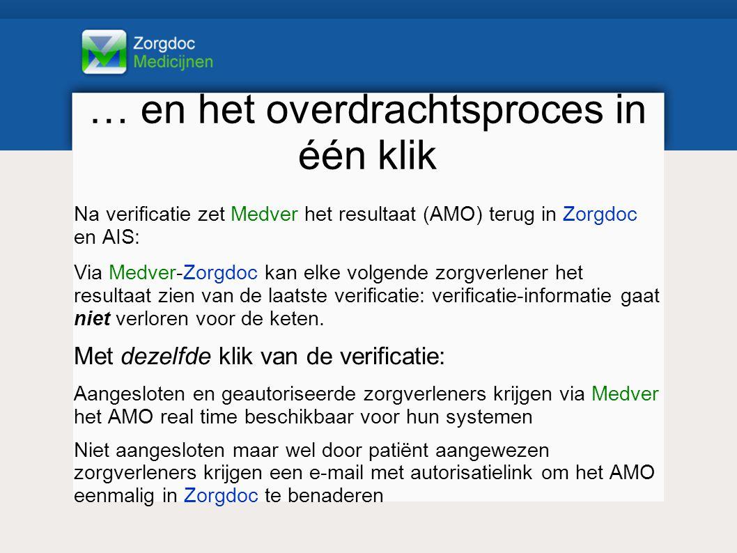 … en het overdrachtsproces in één klik Na verificatie zet Medver het resultaat (AMO) terug in Zorgdoc en AIS: Via Medver-Zorgdoc kan elke volgende zorgverlener het resultaat zien van de laatste verificatie: verificatie-informatie gaat niet verloren voor de keten.