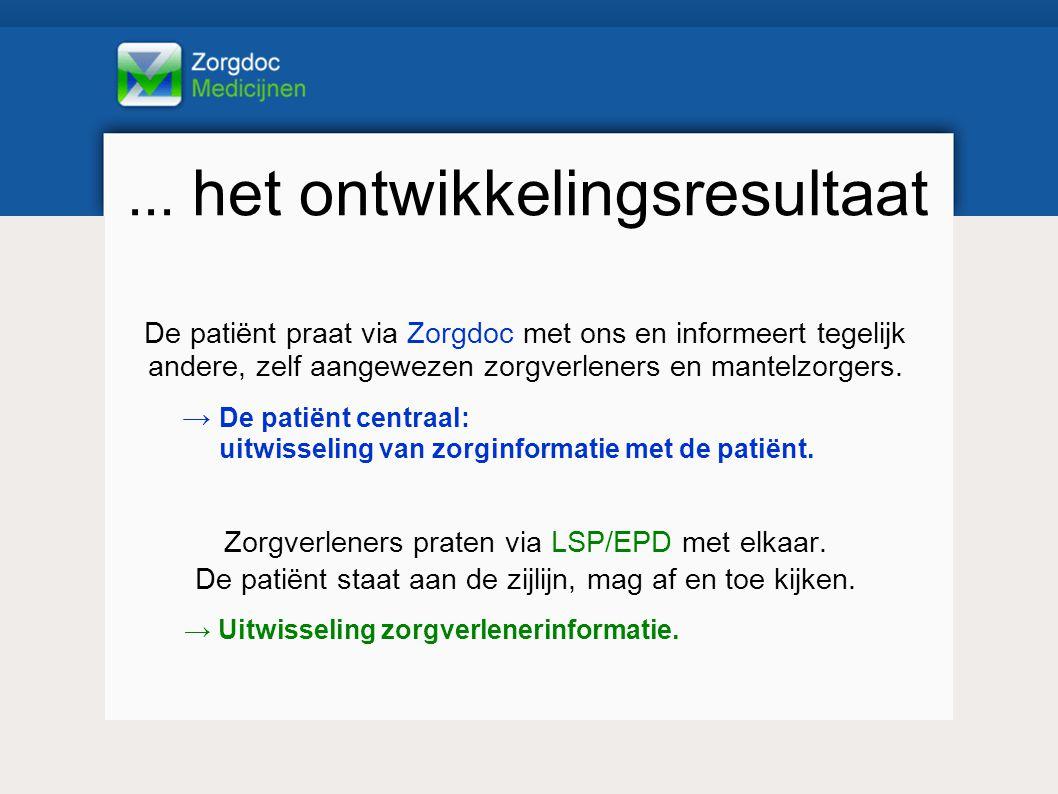 ... het ontwikkelingsresultaat De patiënt praat via Zorgdoc met ons en informeert tegelijk andere, zelf aangewezen zorgverleners en mantelzorgers. → D