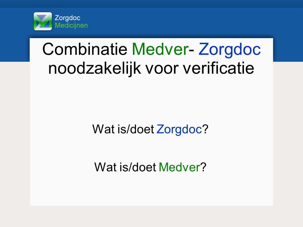 Combinatie Medver- Zorgdoc noodzakelijk voor verificatie Wat is/doet Zorgdoc? Wat is/doet Medver?