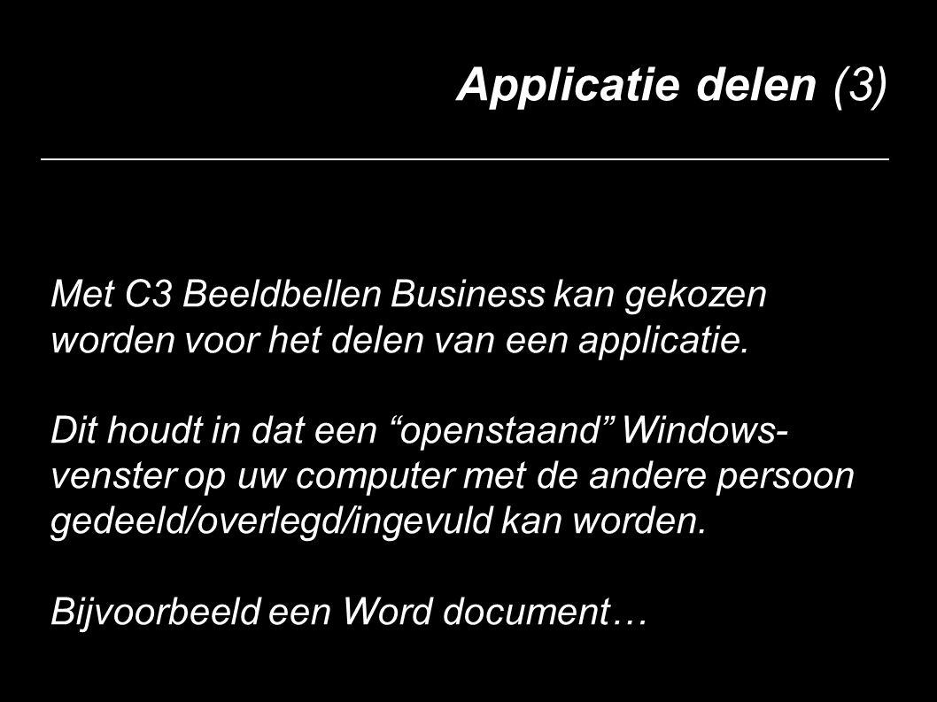 """Applicatie delen (3) Met C3 Beeldbellen Business kan gekozen worden voor het delen van een applicatie. Dit houdt in dat een """"openstaand"""" Windows- vens"""