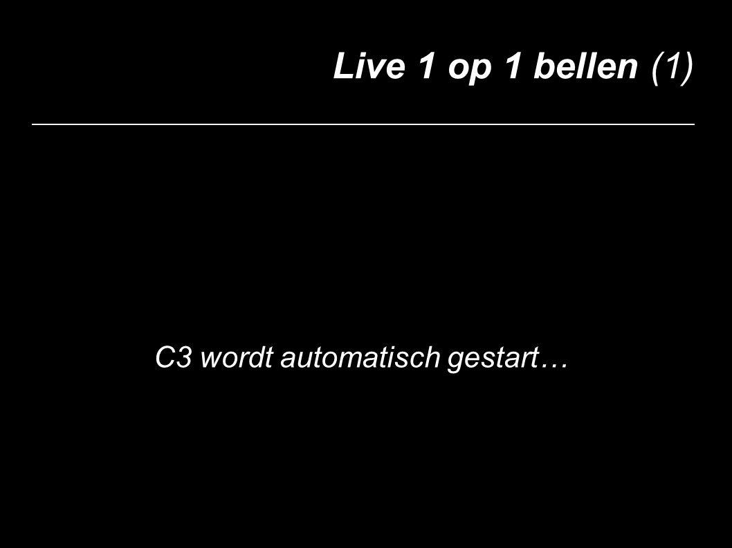 Live 1 op 1 bellen (1) C3 wordt automatisch gestart…