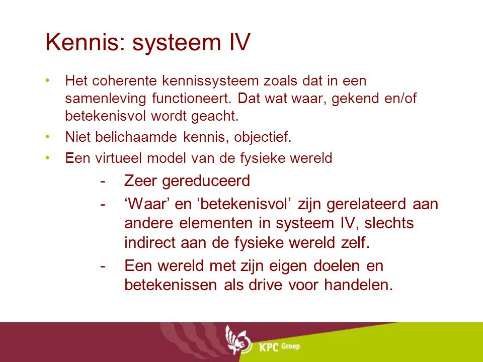 Kennis: systeem IV Het coherente kennissysteem zoals dat in een samenleving functioneert.