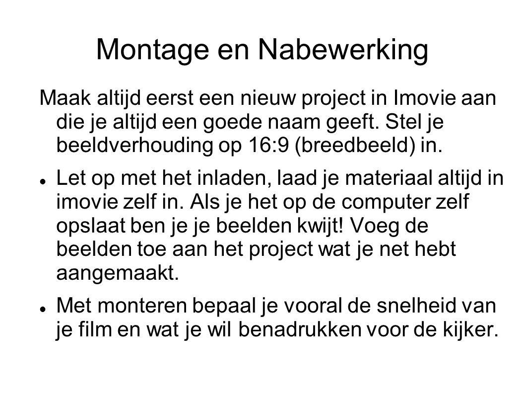 Montage en Nabewerking Maak altijd eerst een nieuw project in Imovie aan die je altijd een goede naam geeft.