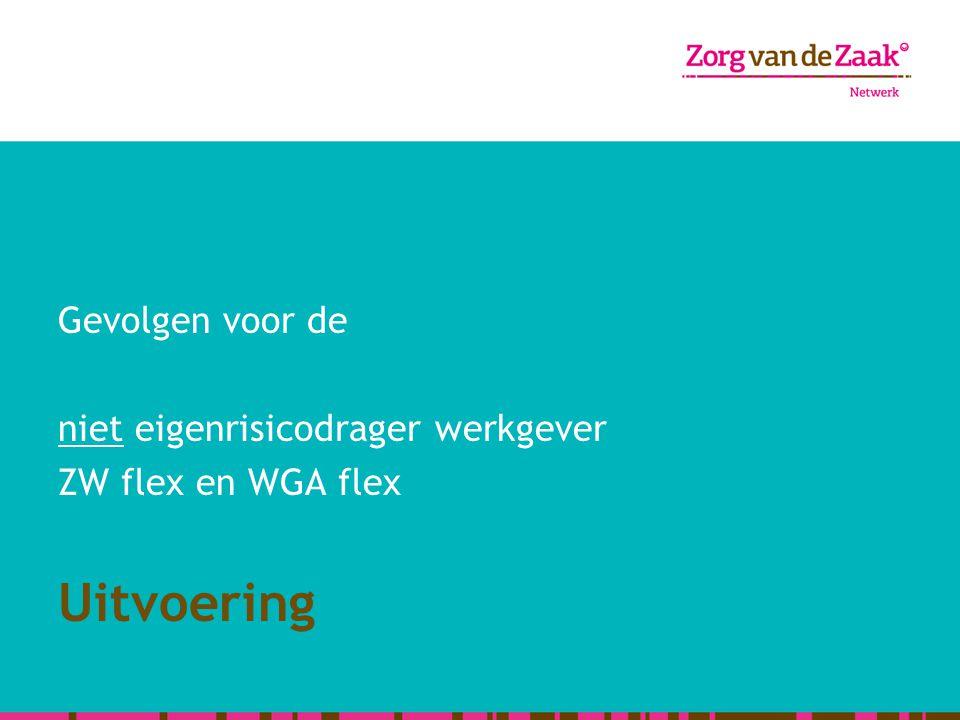 Gevolgen voor de niet eigenrisicodrager werkgever ZW flex en WGA flex Uitvoering