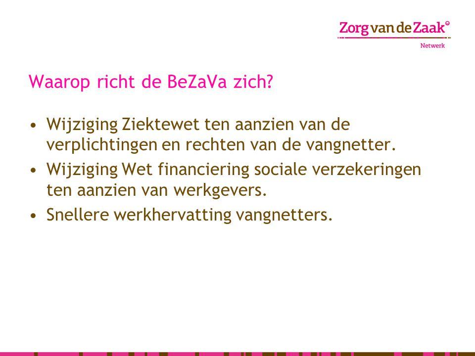 Waarop richt de BeZaVa zich? Wijziging Ziektewet ten aanzien van de verplichtingen en rechten van de vangnetter. Wijziging Wet financiering sociale ve